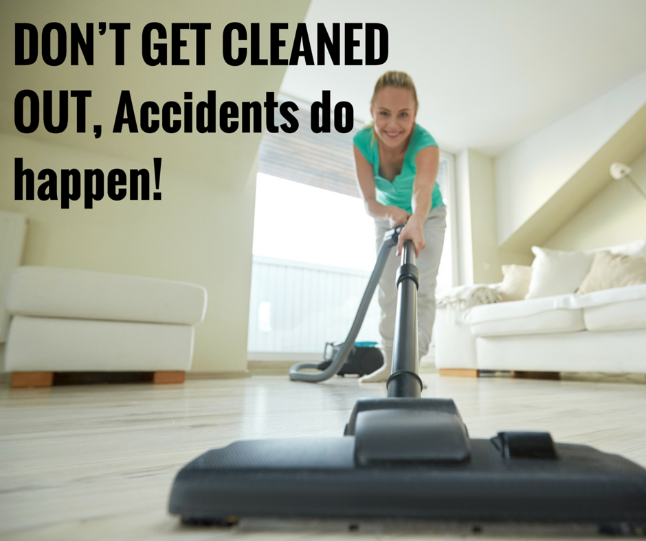 DON'T GET CLEANED OUT, Accidents Do Happen
